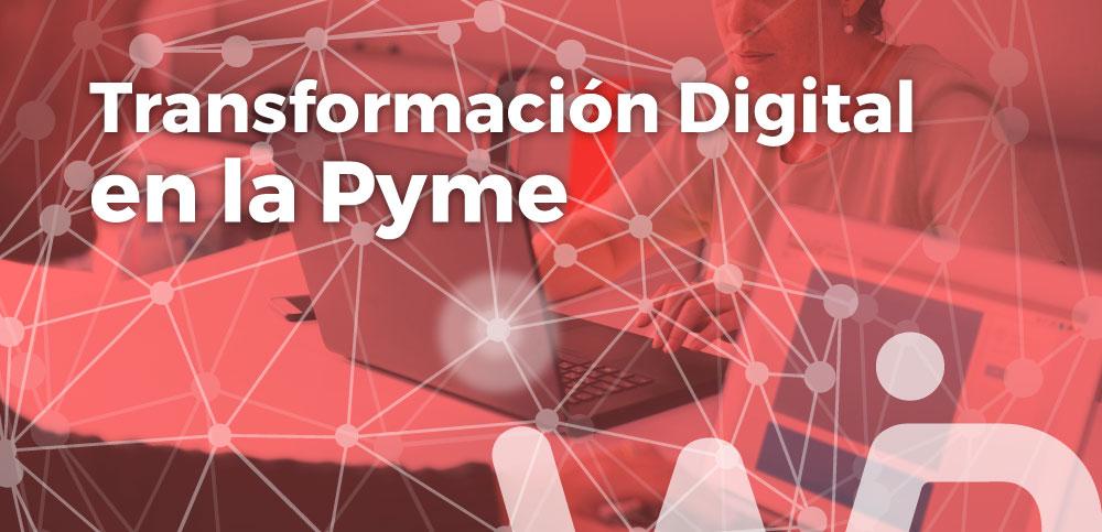 ¿Cómo se debe afrontar el proceso de Transformación Digital en la Pyme?