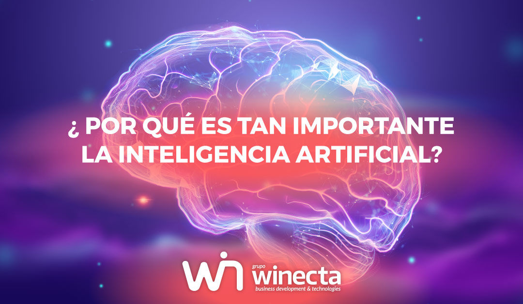 ¿Por qué es tan importante la Inteligencia Artificial?